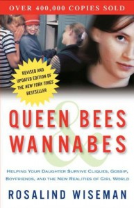 """Queen Bees and Wannabes: Helping Your Daughter Survive Cliques, Gossip, Boyfriends, and the New Realities of Girl World"" by Rosalind Wiseman"