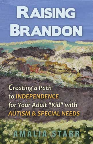 """Raising Brandon: Creating a Path to Independence for your Adult 'Kid' with Autism & Special Needs"""