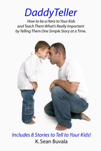DaddyTeller: How to be a Hero to Your Kids and Teach Them What's Really Important By Telling Them One Simple Story at a Time