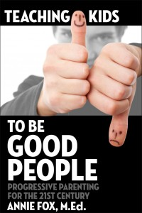 ''Teaching Kids to Be Good People'' by Annie Fox, M.Ed.
