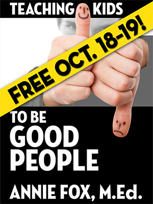''Teaching Kids to Be Good People'' by Annie Fox, M.Ed., FREE for October 18-19, 2012